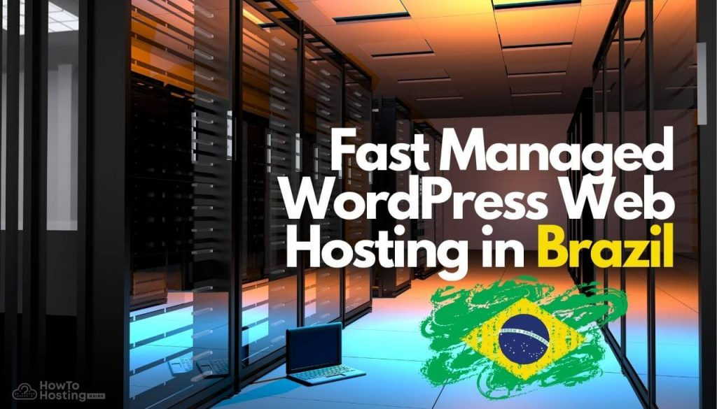 Fast Managed WordPress Web Hosting in Brazil-howtohosting-guide